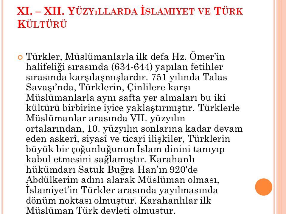 XI. – XII. Y ÜZYıLLARDA İ SLAMIYET VE T ÜRK K ÜLTÜRÜ Türkler, Müslümanlarla ilk defa Hz. Ömer'in halifeliği sırasında (634-644) yapılan fetihler sıras