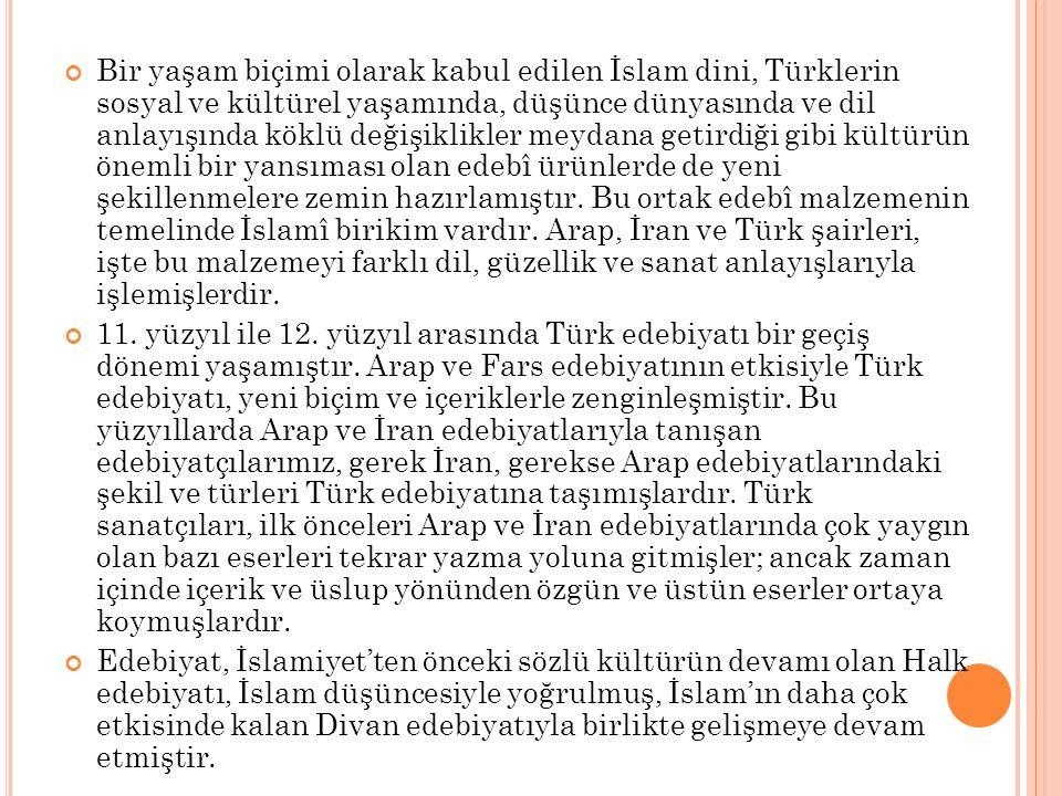 Bir yaşam biçimi olarak kabul edilen İslam dini, Türklerin sosyal ve kültürel yaşamında, düşünce dünyasında ve dil anlayışında köklü değişiklikler mey