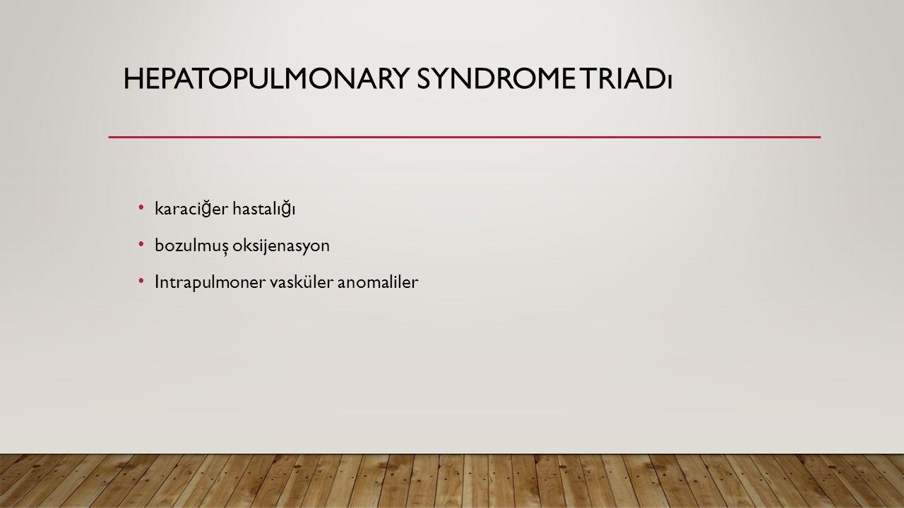 HEPATOPULMONARY SYNDROME TRIADı karaci ğ er hastalı ğ ı bozulmuş oksijenasyon Intrapulmoner vasküler anomaliler