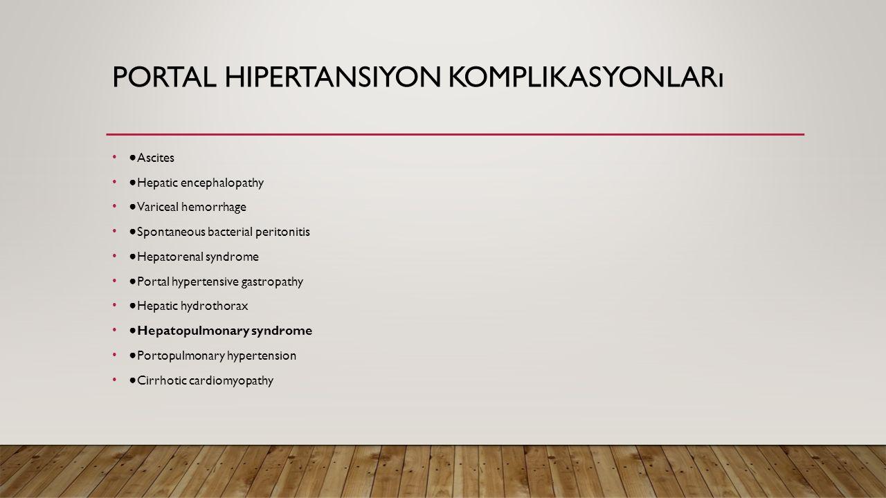 PORTAL HIPERTANSIYON KOMPLIKASYONLARı ● Ascites ● Hepatic encephalopathy ● Variceal hemorrhage ● Spontaneous bacterial peritonitis ● Hepatorenal syndr