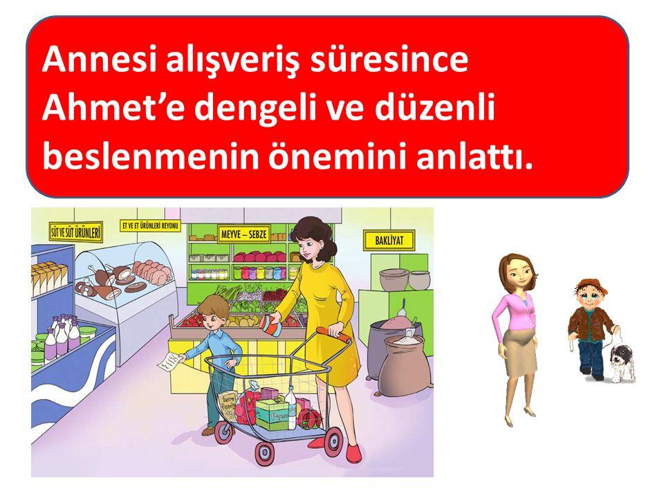 Annesi alışveriş süresince Ahmet'e dengeli ve düzenli beslenmenin önemini anlattı.