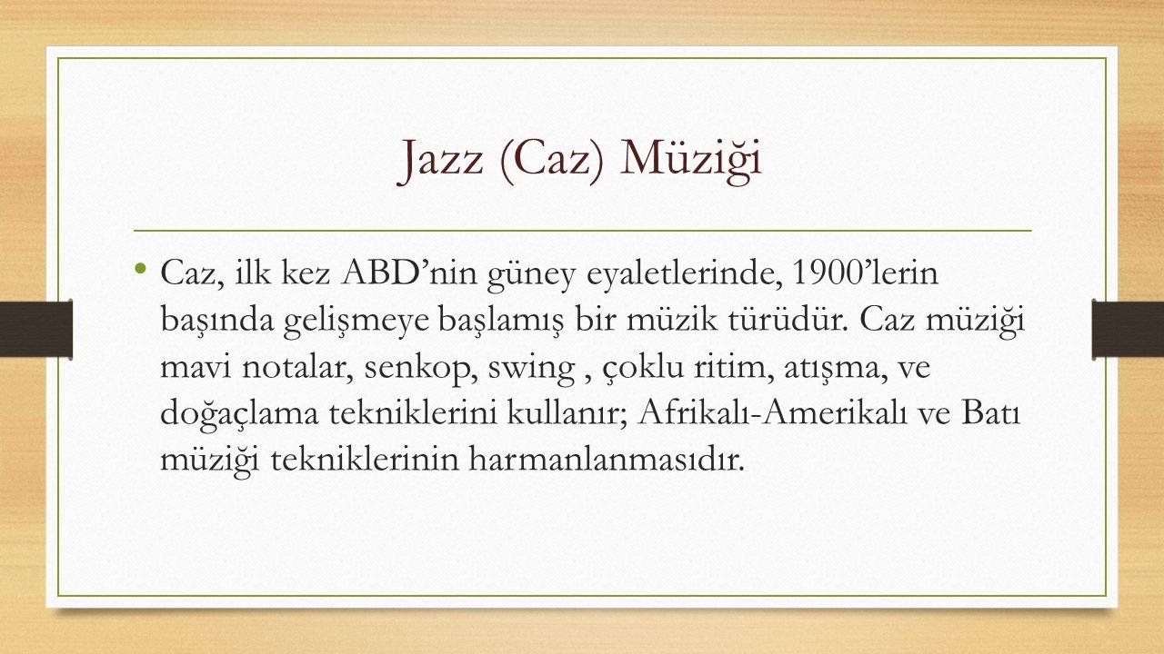 Jazz (Caz) Müziği Caz, ilk kez ABD'nin güney eyaletlerinde, 1900'lerin başında gelişmeye başlamış bir müzik türüdür.