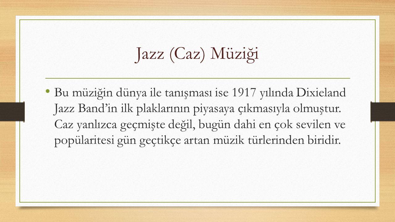 Jazz (Caz) Müziği Caz, ilk kez ABD'nin güney eyaletlerinde, 1900'lerin başında gelişmeye başlamış bir müzik türüdür. Caz müziği mavi notalar, senkop,