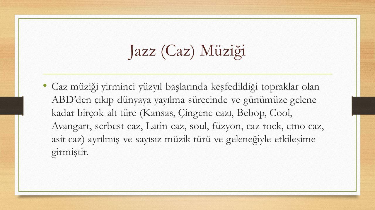 Jazz (Caz) Müziği Bu müziğin dünya ile tanışması ise 1917 yılında Dixieland Jazz Band'in ilk plaklarının piyasaya çıkmasıyla olmuştur. Caz yanlızca ge