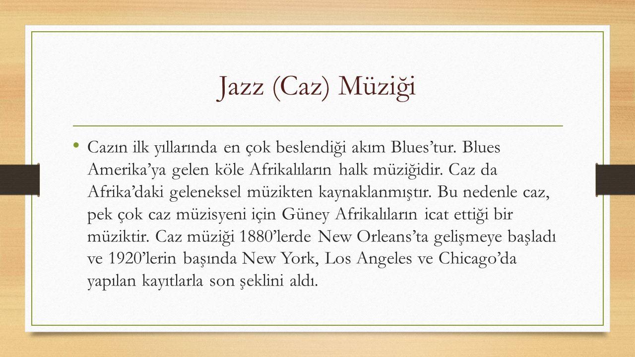 Jazz (Caz) Müziği Cazın kökeni Eski Afrika-ruhani törenler, blues, ragtime- ve batı dünyası geleneklerinden-Avrupa ordu bandoları- gelir. 19. yüzyılın