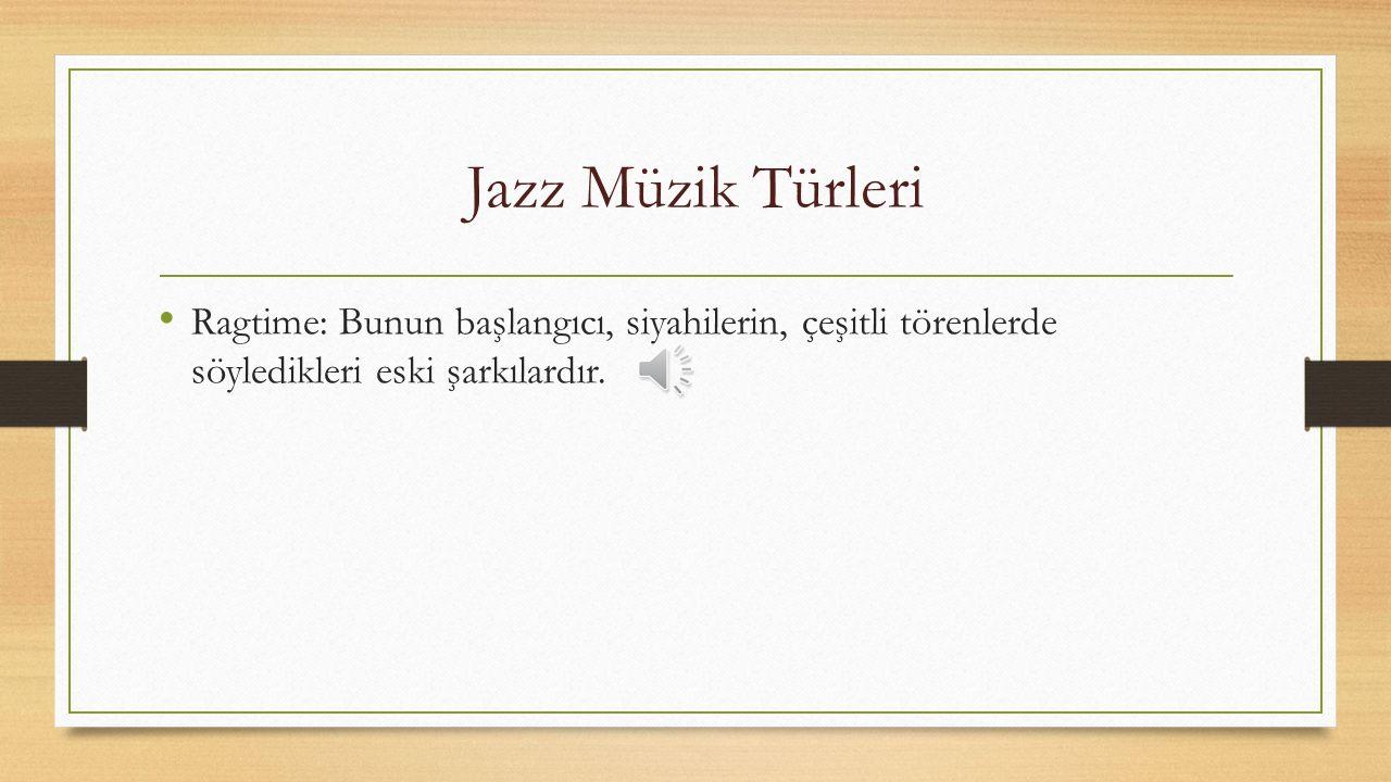 Jazz (Caz) Müziği Cazın ilk yıllarında en çok beslendiği akım Blues'tur.