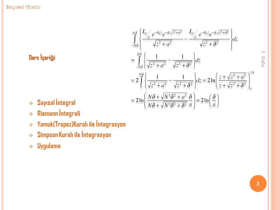 Ders İ çeri ğ i  Sayısal İ ntegral  Riemann İ ntegrali  Yamuk(Trapez)Kuralı ile İ ntegrasyon  Simpson Kuralı ile İ ntegrasyon  Uygulama 3.