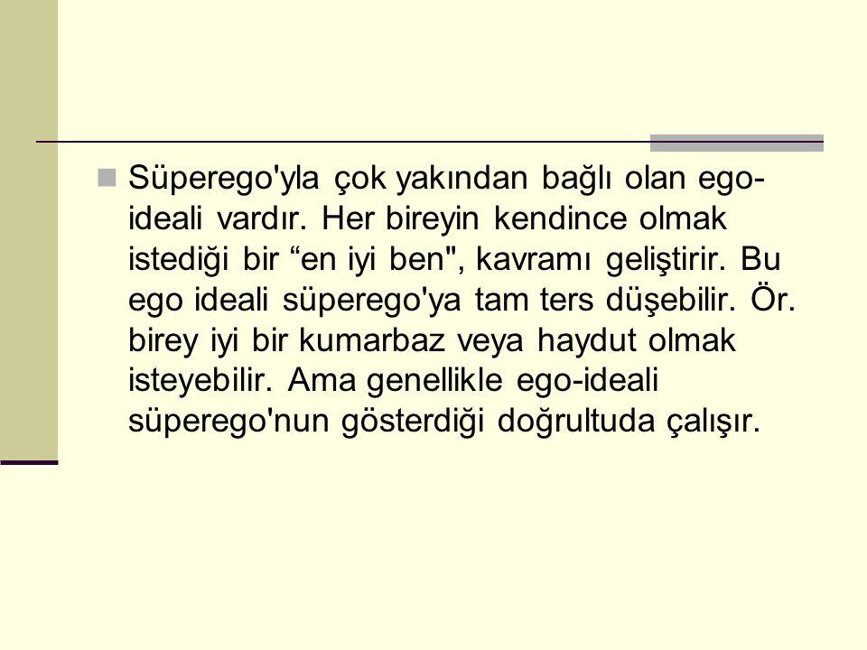 """Süperego'yla çok yakından bağlı olan ego- ideali vardır. Her bireyin kendince olmak istediği bir """"en iyi ben"""