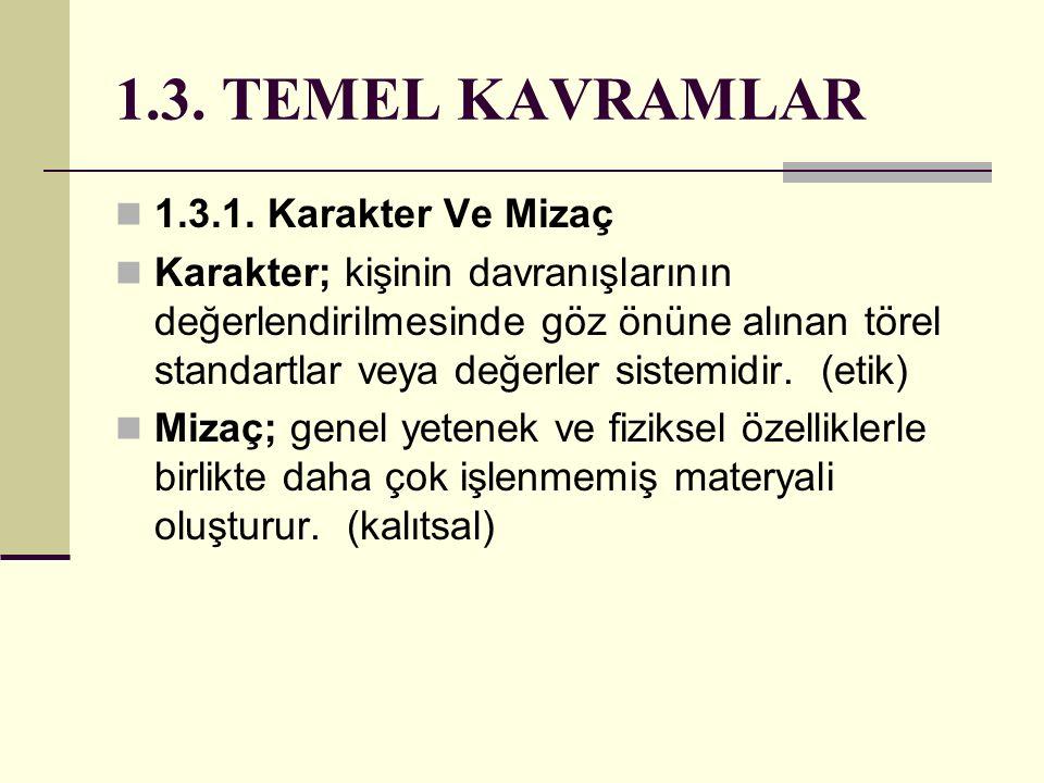 1.3. TEMEL KAVRAMLAR 1.3.1. Karakter Ve Mizaç Karakter; kişinin davranışlarının değerlendirilmesinde göz önüne alınan törel standartlar veya değerler