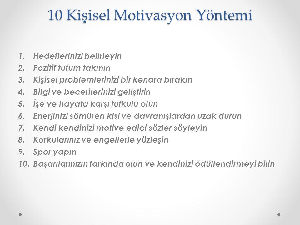 10 Kişisel Motivasyon Yöntemi 1.Hedeflerinizi belirleyin 2.Pozitif tutum takının 3.Kişisel problemlerinizi bir kenara bırakın 4.Bilgi ve becerileriniz