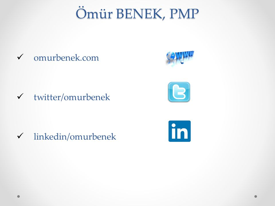 omurbenek.com twitter/omurbenek linkedin/omurbenek Ömür BENEK, PMP