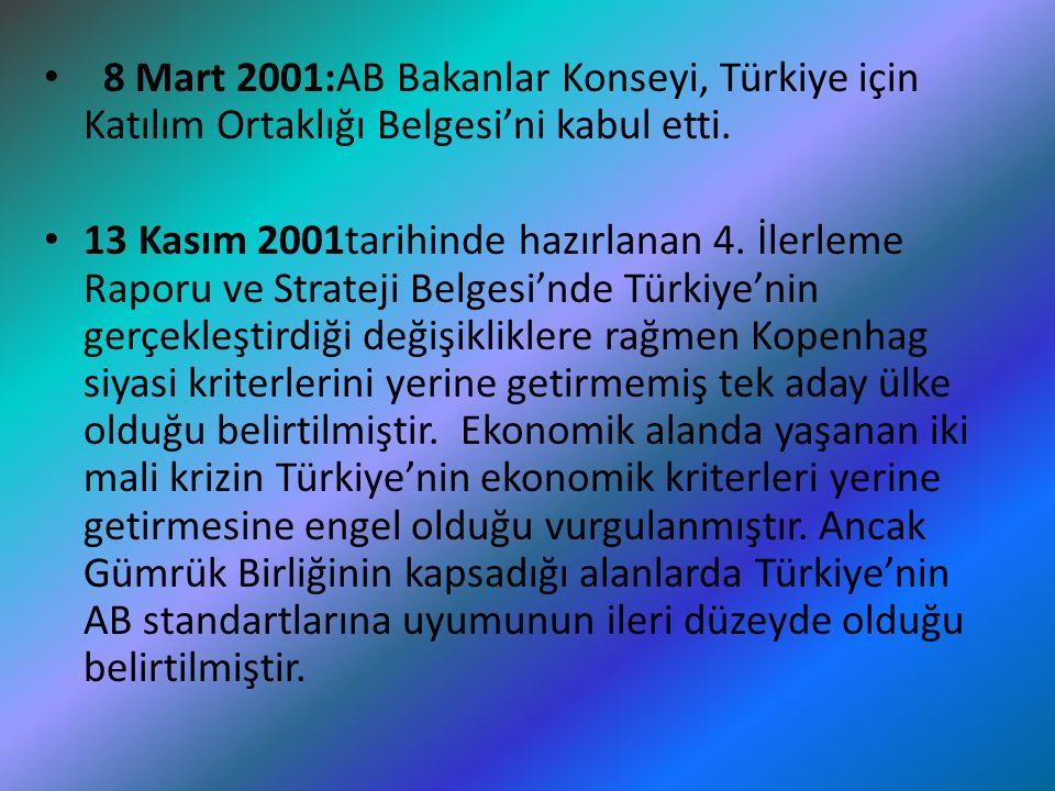 8 Mart 2001:AB Bakanlar Konseyi, Türkiye için Katılım Ortaklığı Belgesi'ni kabul etti. 13 Kasım 2001tarihinde hazırlanan 4. İlerleme Raporu ve Stratej