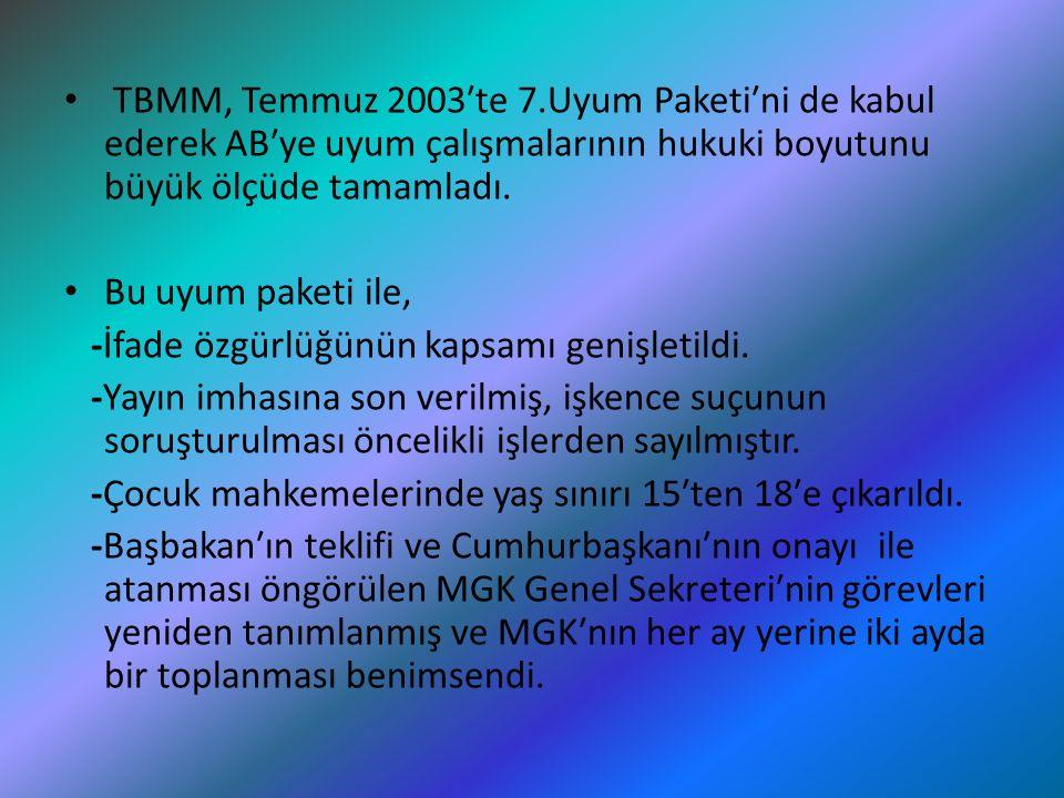 TBMM, Temmuz 2003′te 7.Uyum Paketi′ni de kabul ederek AB′ye uyum çalışmalarının hukuki boyutunu büyük ölçüde tamamladı. Bu uyum paketi ile, -İfade özg