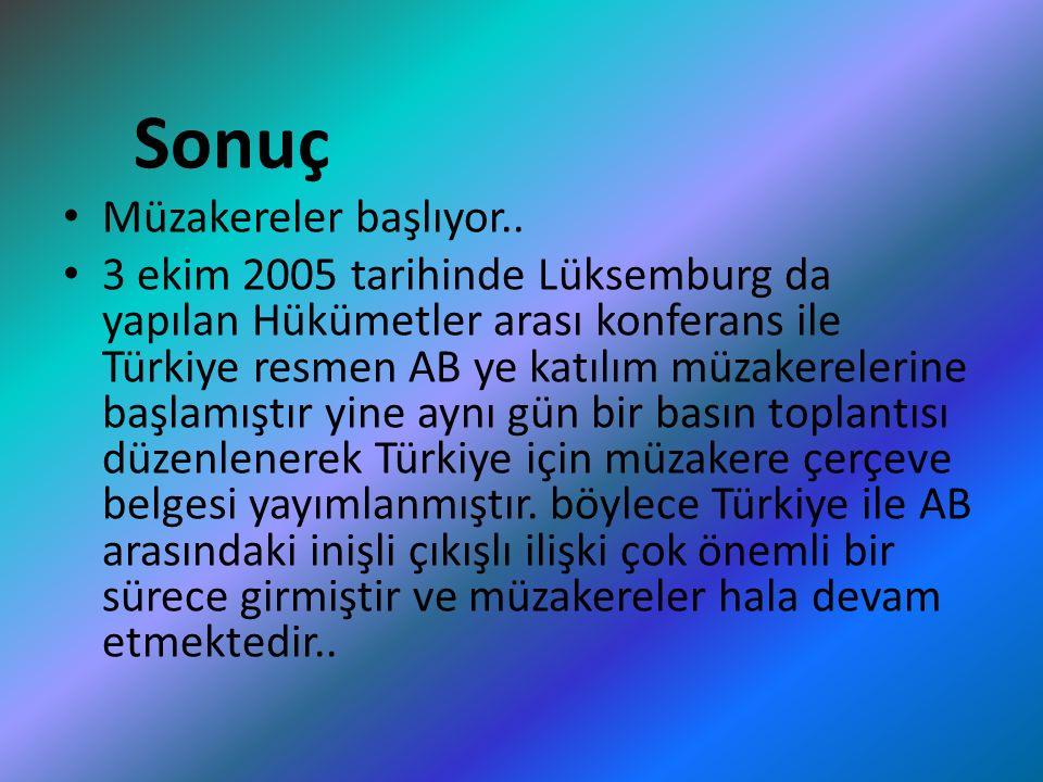 Sonuç Müzakereler başlıyor.. 3 ekim 2005 tarihinde Lüksemburg da yapılan Hükümetler arası konferans ile Türkiye resmen AB ye katılım müzakerelerine ba