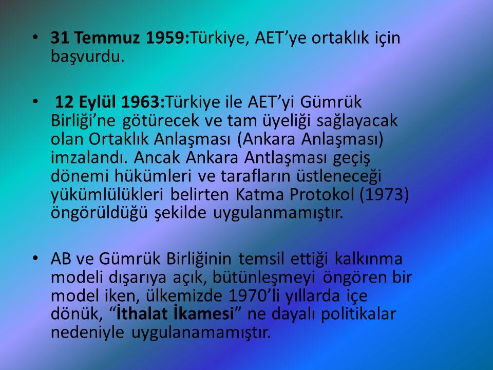 31 Temmuz 1959:Türkiye, AET'ye ortaklık için başvurdu. 12 Eylül 1963:Türkiye ile AET'yi Gümrük Birliği'ne götürecek ve tam üyeliği sağlayacak olan Ort