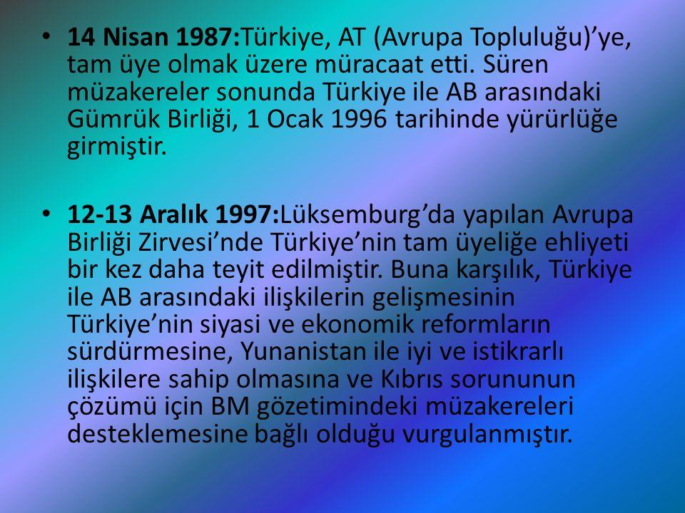 14 Nisan 1987:Türkiye, AT (Avrupa Topluluğu)'ye, tam üye olmak üzere müracaat etti. Süren müzakereler sonunda Türkiye ile AB arasındaki Gümrük Birliği