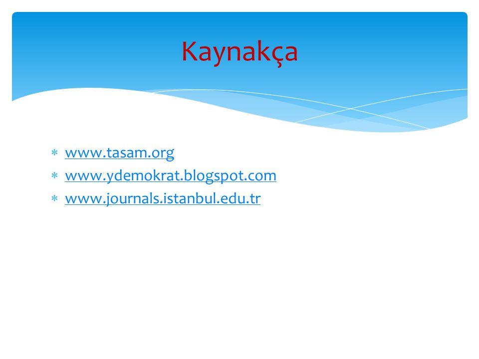  www.tasam.org www.tasam.org  www.ydemokrat.blogspot.com www.ydemokrat.blogspot.com  www.journals.istanbul.edu.tr www.journals.istanbul.edu.tr Kaynakça