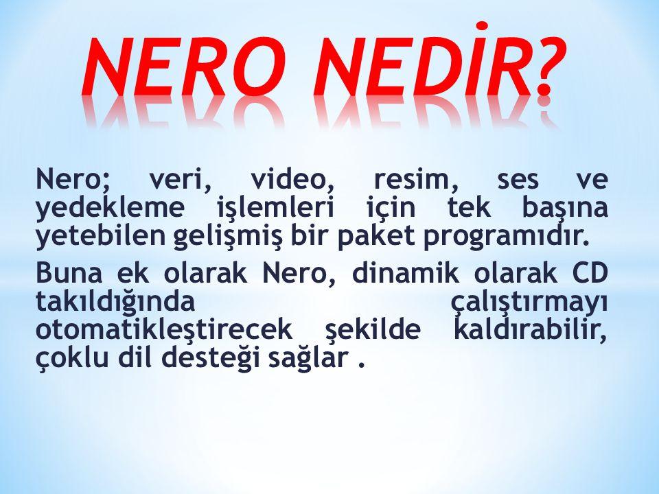Nero; veri, video, resim, ses ve yedekleme işlemleri için tek başına yetebilen gelişmiş bir paket programıdır.