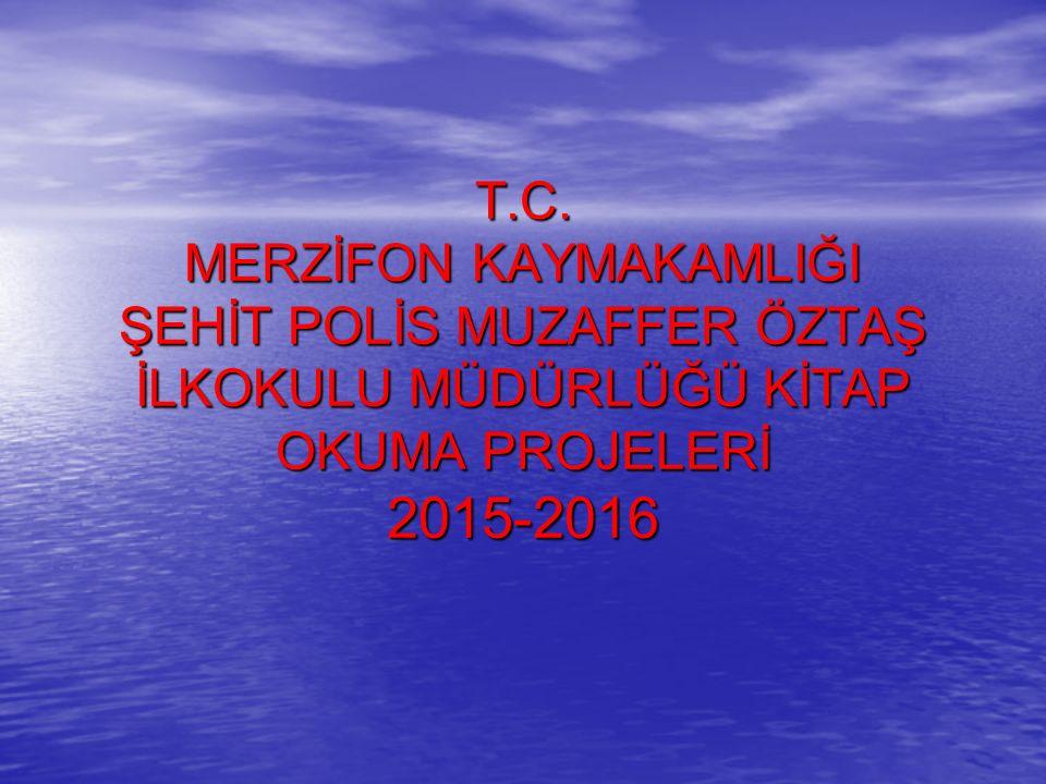 T.C. MERZİFON KAYMAKAMLIĞI ŞEHİT POLİS MUZAFFER ÖZTAŞ İLKOKULU MÜDÜRLÜĞÜ KİTAP OKUMA PROJELERİ 2015-2016