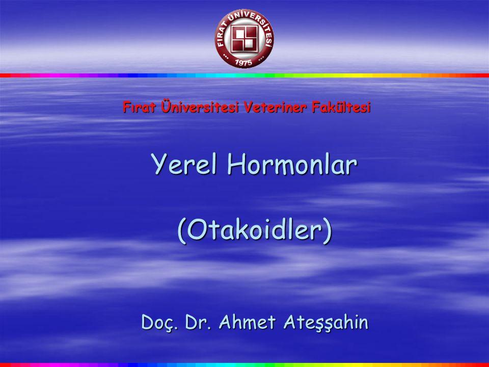 Yerel Hormonlar (Otakoidler) Doç. Dr. Ahmet Ateşşahin Fırat Üniversitesi Veteriner Fakültesi