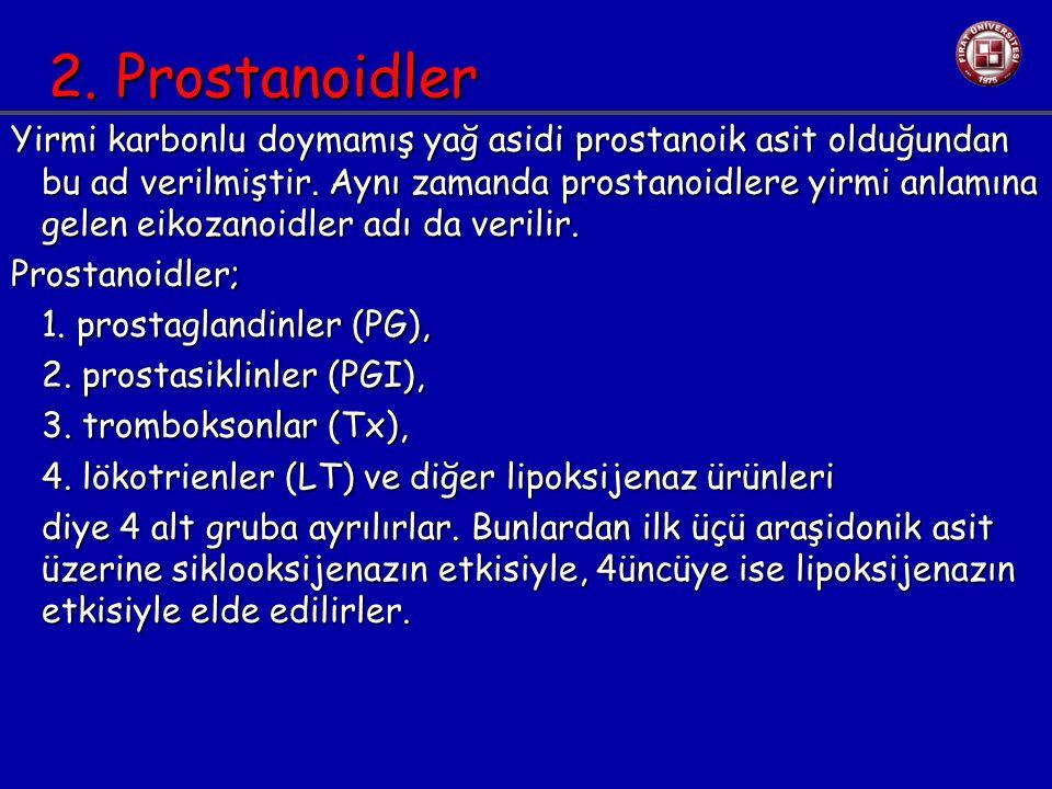 2. Prostanoidler Yirmi karbonlu doymamış yağ asidi prostanoik asit olduğundan bu ad verilmiştir. Aynı zamanda prostanoidlere yirmi anlamına gelen eiko