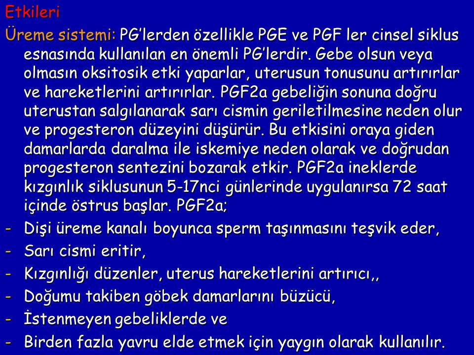 Etkileri Üreme sistemi: PG'lerden özellikle PGE ve PGF ler cinsel siklus esnasında kullanılan en önemli PG'lerdir. Gebe olsun veya olmasın oksitosik e