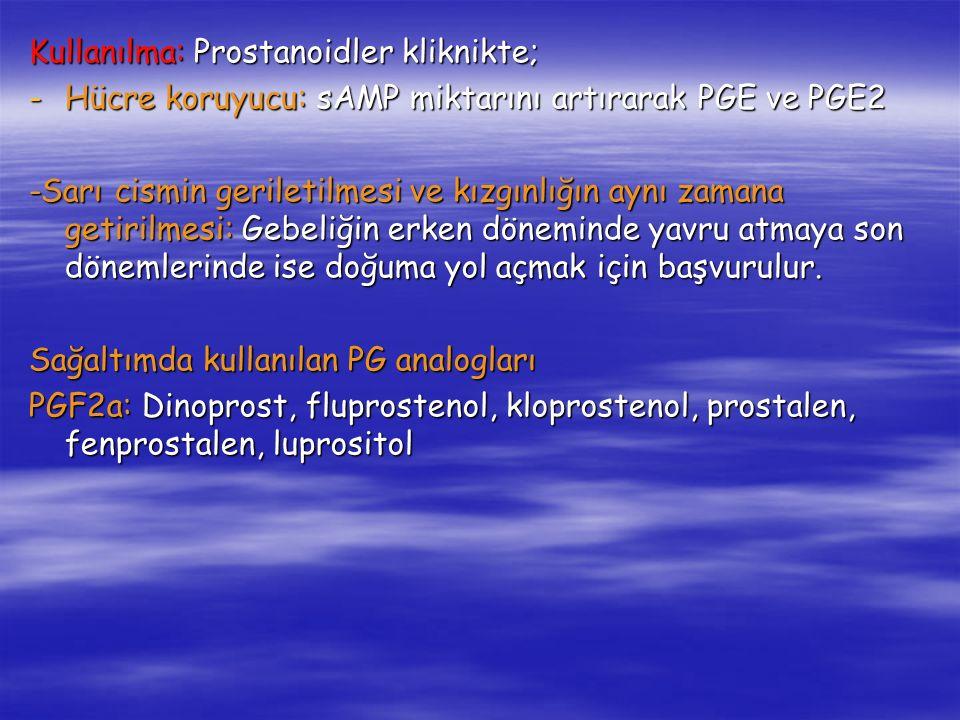 Kullanılma: Prostanoidler kliknikte; -Hücre koruyucu: sAMP miktarını artırarak PGE ve PGE2 -Sarı cismin geriletilmesi ve kızgınlığın aynı zamana getir