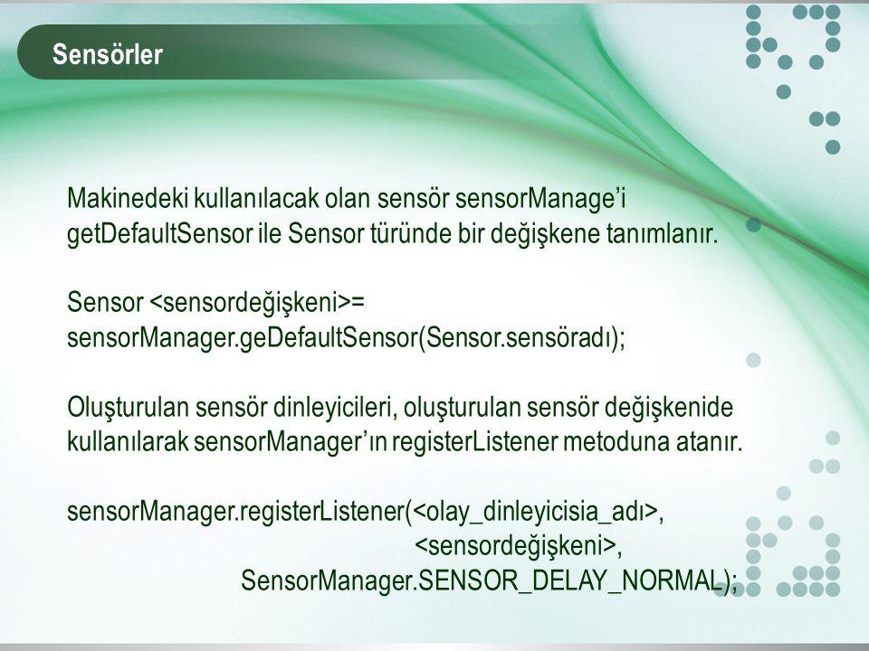 Sensörler Makinedeki kullanılacak olan sensör sensorManage'i getDefaultSensor ile Sensor türünde bir değişkene tanımlanır. Sensor = sensorManager.geDe