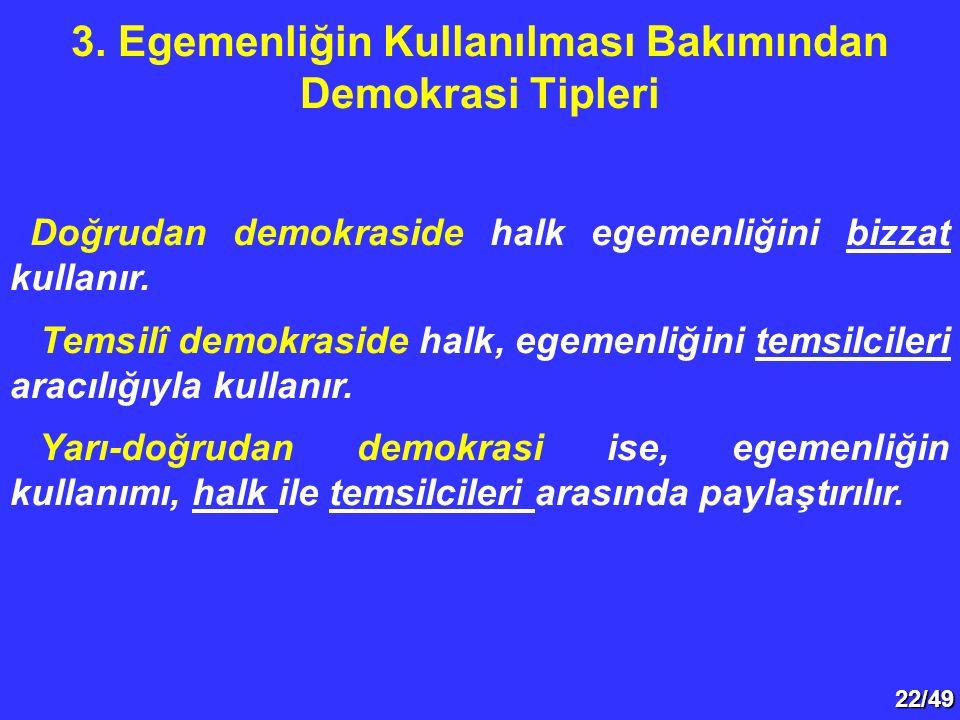 22/49 Doğrudan demokraside halk egemenliğini bizzat kullanır. Temsilî demokraside halk, egemenliğini temsilcileri aracılığıyla kullanır. Yarı-doğrudan