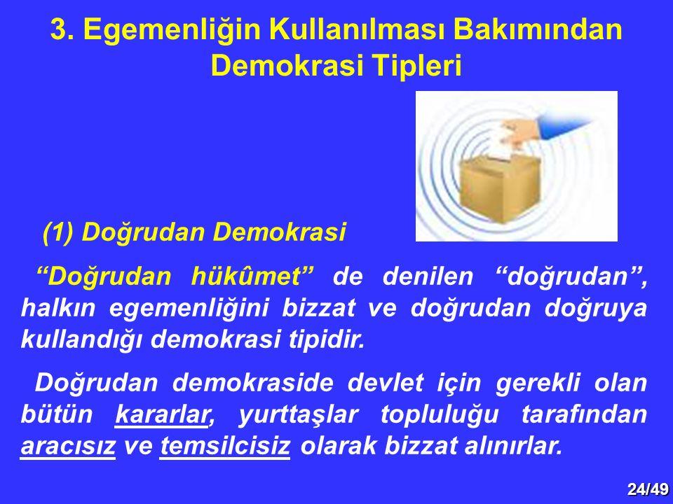 """24/49 (1) Doğrudan Demokrasi """"Doğrudan hükûmet"""" de denilen """"doğrudan"""", halkın egemenliğini bizzat ve doğrudan doğruya kullandığı demokrasi tipidir. Do"""