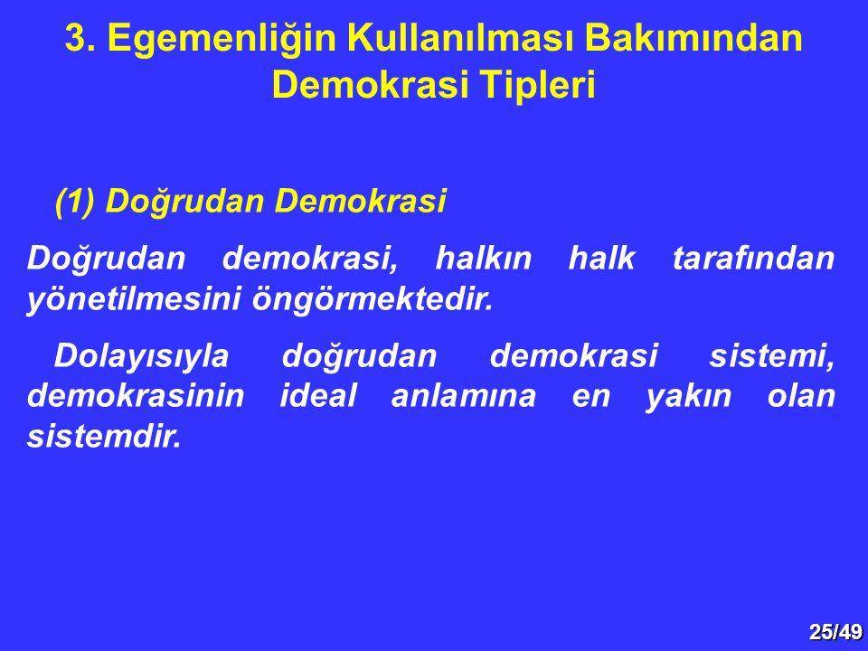 25/49 (1) Doğrudan Demokrasi Doğrudan demokrasi, halkın halk tarafından yönetilmesini öngörmektedir. Dolayısıyla doğrudan demokrasi sistemi, demokrasi
