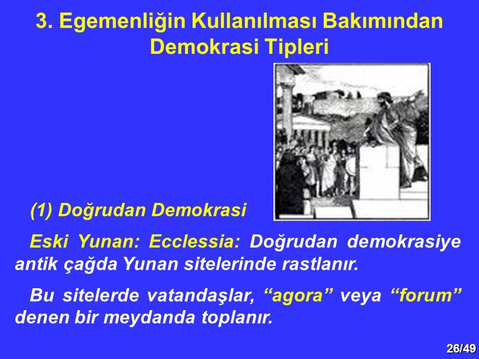 """26/49 (1) Doğrudan Demokrasi Eski Yunan: Ecclessia: Doğrudan demokrasiye antik çağda Yunan sitelerinde rastlanır. Bu sitelerde vatandaşlar, """"agora"""" ve"""