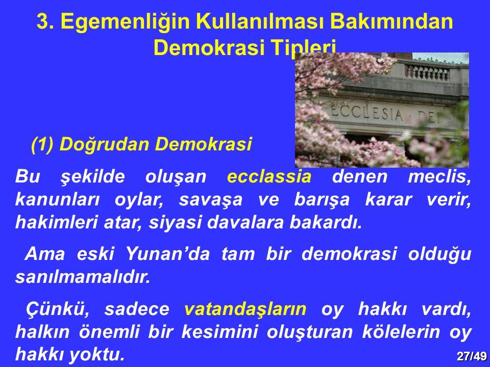 27/49 (1) Doğrudan Demokrasi Bu şekilde oluşan ecclassia denen meclis, kanunları oylar, savaşa ve barışa karar verir, hakimleri atar, siyasi davalara