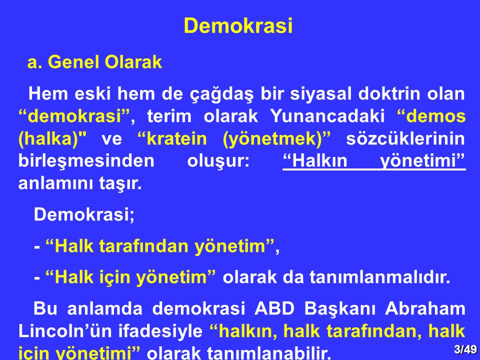 """3/49 a. Genel Olarak Hem eski hem de çağdaş bir siyasal doktrin olan """"demokrasi"""", terim olarak Yunancadaki """"demos (halka)"""