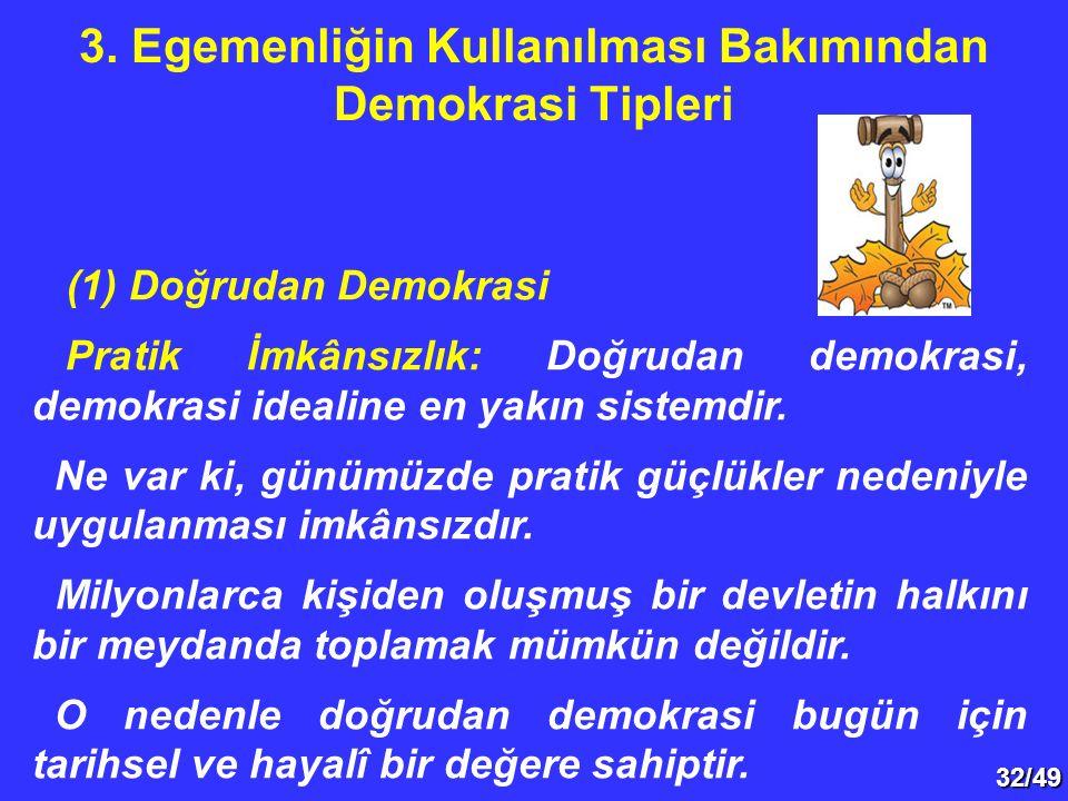32/49 (1) Doğrudan Demokrasi Pratik İmkânsızlık: Doğrudan demokrasi, demokrasi idealine en yakın sistemdir. Ne var ki, günümüzde pratik güçlükler nede