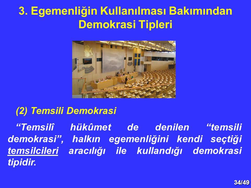 34/49 (2) Temsili Demokrasi Temsilî hükûmet de denilen temsili demokrasi , halkın egemenliğini kendi seçtiği temsilcileri aracılığı ile kullandığı demokrasi tipidir.