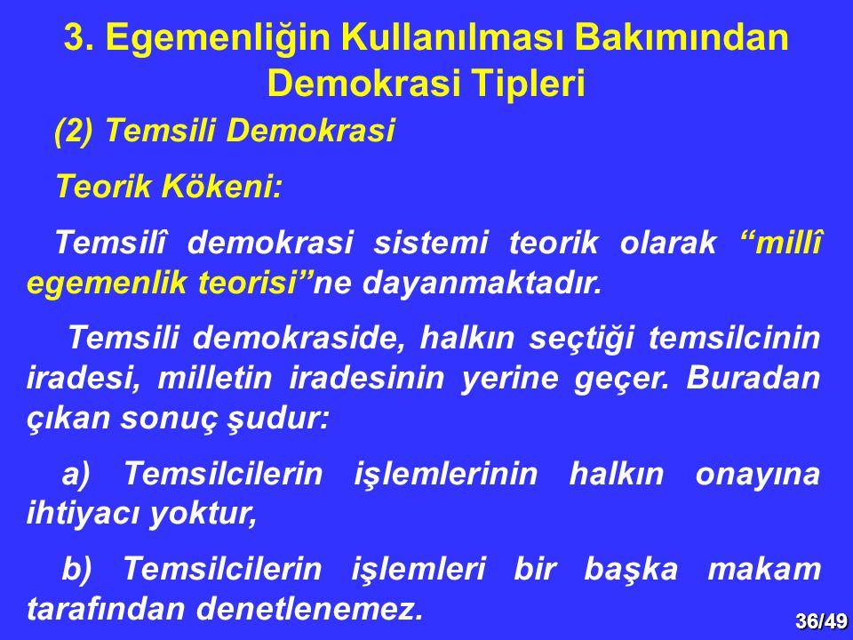 """36/49 (2) Temsili Demokrasi Teorik Kökeni: Temsilî demokrasi sistemi teorik olarak """"millî egemenlik teorisi""""ne dayanmaktadır. Temsili demokraside, hal"""
