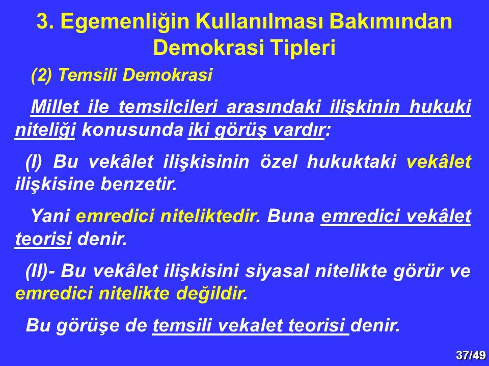 37/49 (2) Temsili Demokrasi Millet ile temsilcileri arasındaki ilişkinin hukuki niteliği konusunda iki görüş vardır: (I) Bu vekâlet ilişkisinin özel h