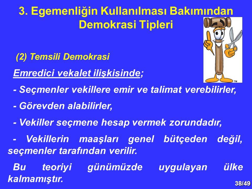 38/49 (2) Temsili Demokrasi Emredici vekalet ilişkisinde; - Seçmenler vekillere emir ve talimat verebilirler, - Görevden alabilirler, - Vekiller seçme