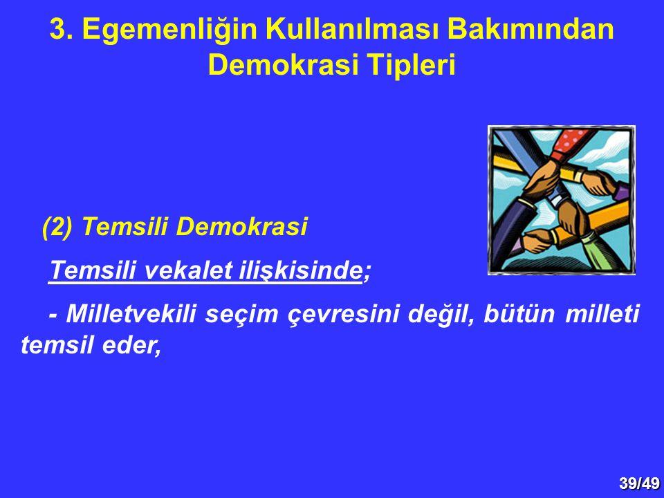 39/49 (2) Temsili Demokrasi Temsili vekalet ilişkisinde; - Milletvekili seçim çevresini değil, bütün milleti temsil eder, 3. Egemenliğin Kullanılması