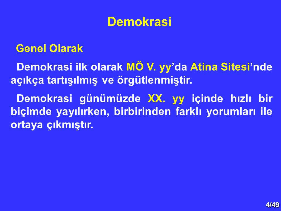 5/49 Demokrasiyi, 1) Demokrasi Teorileri 2) Demokrasi Anlayışları 3) Egemenliğin Kullanılması Bakımından Demokrasi Tipleri 4) Demokrasi Modelleri: Çoğunlukçu ve Uzlaşmacı Demokrasi Modelleri Başlıkları altında inceleyeceğiz.