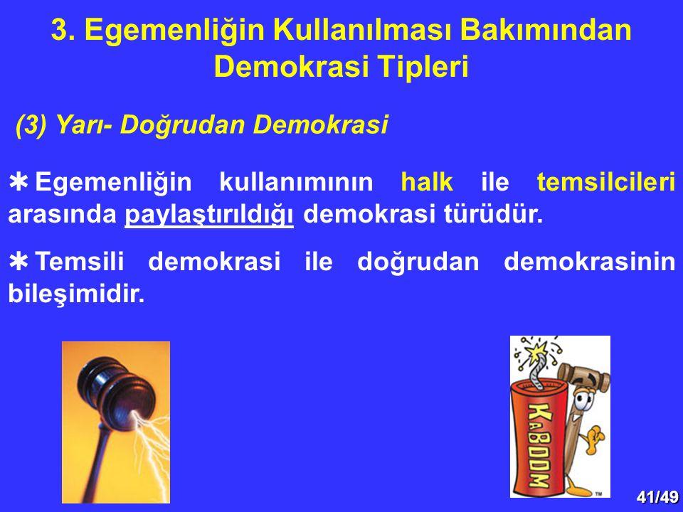 41/49  Egemenliğin kullanımının halk ile temsilcileri arasında paylaştırıldığı demokrasi türüdür.  Temsili demokrasi ile doğrudan demokrasinin bileş