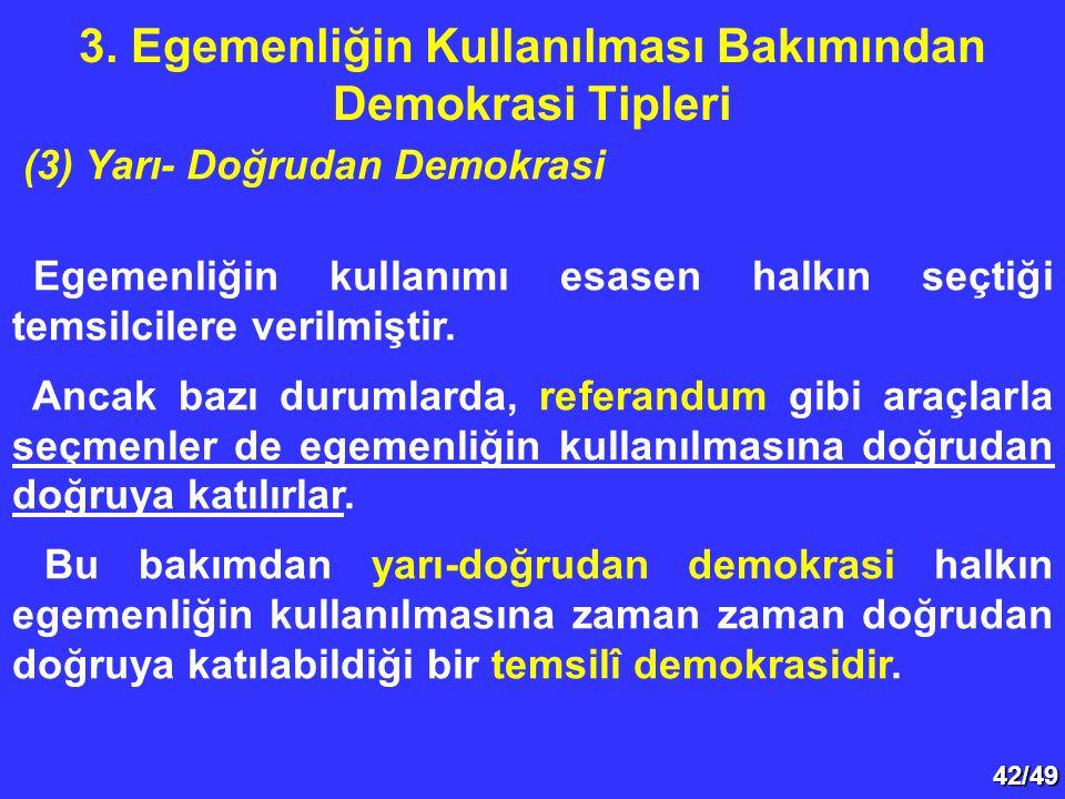 42/49 Egemenliğin kullanımı esasen halkın seçtiği temsilcilere verilmiştir. Ancak bazı durumlarda, referandum gibi araçlarla seçmenler de egemenliğin