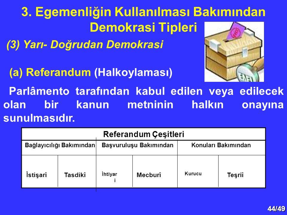 44/49 (a) Referandum (Halkoylaması) Parlâmento tarafından kabul edilen veya edilecek olan bir kanun metninin halkın onayına sunulmasıdır.