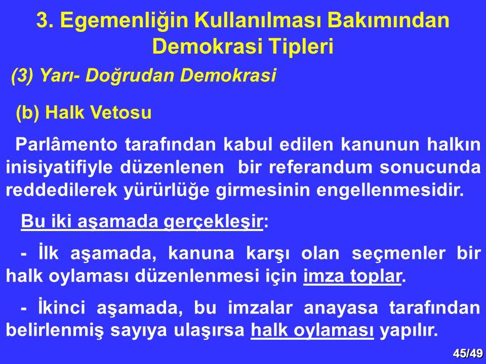 45/49 (b) Halk Vetosu Parlâmento tarafından kabul edilen kanunun halkın inisiyatifiyle düzenlenen bir referandum sonucunda reddedilerek yürürlüğe girmesinin engellenmesidir.