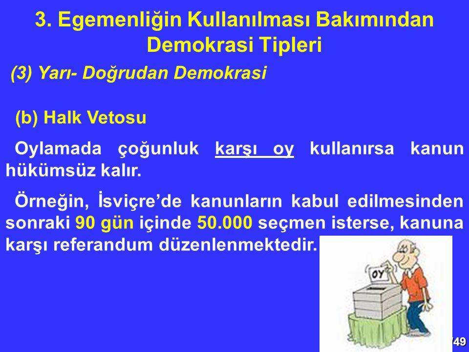 46/49 (b) Halk Vetosu Oylamada çoğunluk karşı oy kullanırsa kanun hükümsüz kalır. Örneğin, İsviçre'de kanunların kabul edilmesinden sonraki 90 gün içi