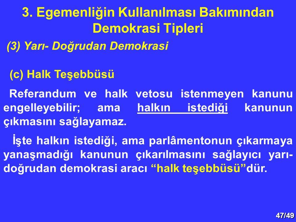 47/49 (c) Halk Teşebbüsü Referandum ve halk vetosu istenmeyen kanunu engelleyebilir; ama halkın istediği kanunun çıkmasını sağlayamaz. İşte halkın ist