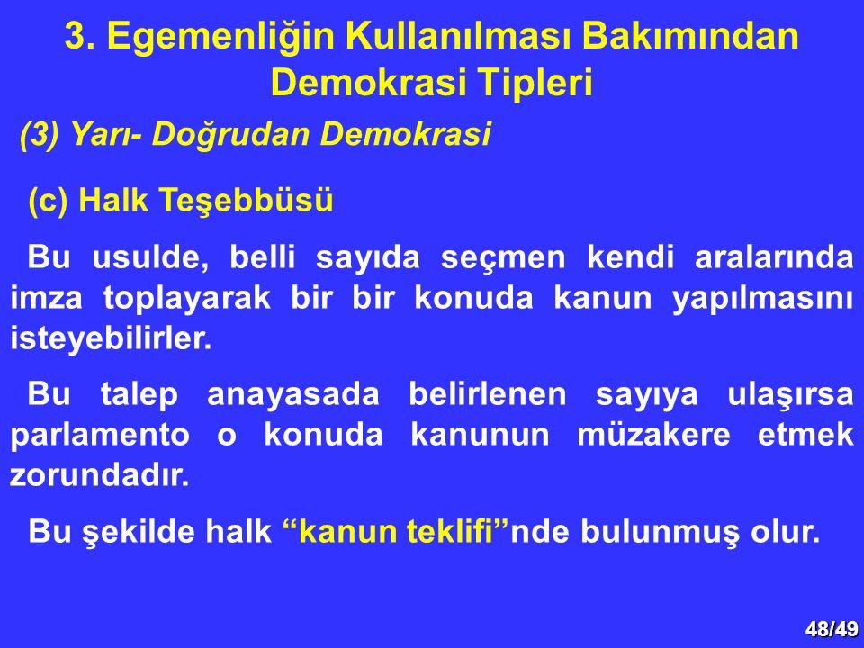 48/49 (c) Halk Teşebbüsü Bu usulde, belli sayıda seçmen kendi aralarında imza toplayarak bir bir konuda kanun yapılmasını isteyebilirler.