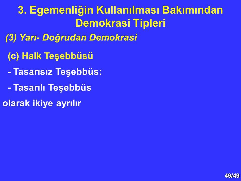 49/49 (c) Halk Teşebbüsü - Tasarısız Teşebbüs: - Tasarılı Teşebbüs olarak ikiye ayrılır 3. Egemenliğin Kullanılması Bakımından Demokrasi Tipleri (3) Y