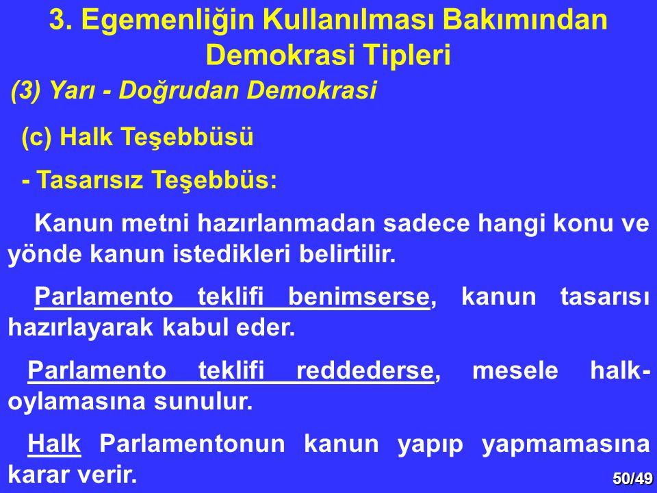 50/49 (c) Halk Teşebbüsü - Tasarısız Teşebbüs: Kanun metni hazırlanmadan sadece hangi konu ve yönde kanun istedikleri belirtilir. Parlamento teklifi b